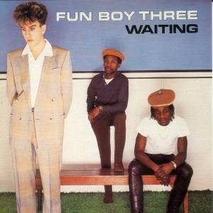 Cover - Fun Boy Three: Waiting