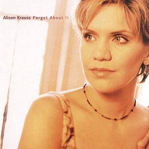 Cover - Alison Krauss: Forget About It