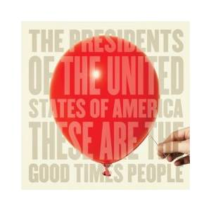 Cover - Presidents Of The United States Of America, The: These Are The Good Times People