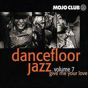 Cover - Sisters Love, The: Mojo Club Presents Dancefloor Jazz Vol. 07 - Give Me Your Love