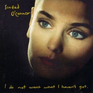 Cover - Sinéad O'Connor: I Do Not Want What I Haven't Got.