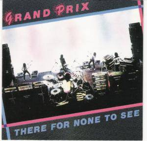 Grand Prix: There For None To See - Cover