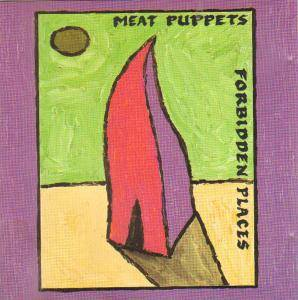 Meat Puppets: Forbidden Places - Cover