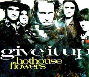 Hothouse Flowers: Give It Up - Cover