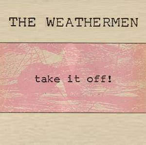 Cover - Weathermen, The: Take It Off!