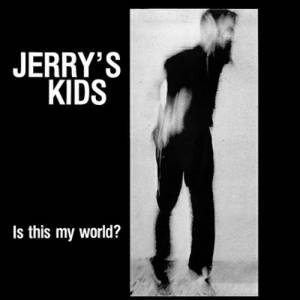 Jerry's Kids: Is This My World? - Cover