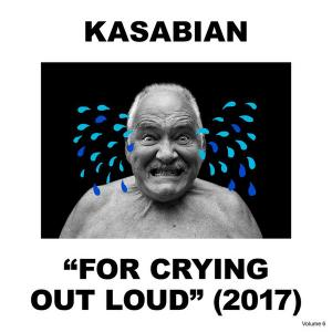 "Kasabian: ""For Crying Out Loud"" (2017) - Cover"