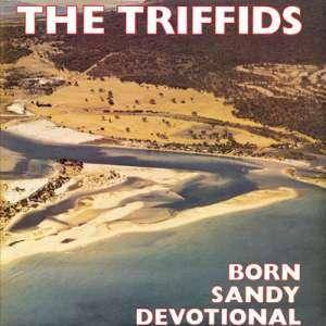 Cover - Triffids, The: Born Sandy Devotional