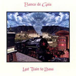 Banco De Gaia: Last Train To Lhasa - Cover