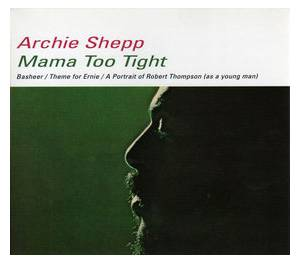 Cover - Archie Shepp: Mama Too Tight