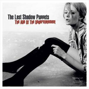 The Last Shadow Puppets: Age Of The Understatement, The - Cover