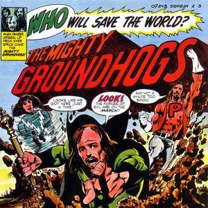 The Groundhogs: Who Will Save The World? The Mighty Groundhogs! - Cover