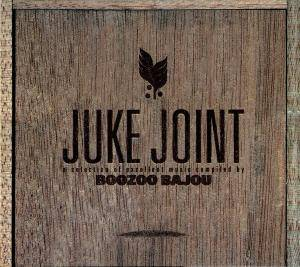 Juke Joint - A Selection Of Excellent Music Compiled By Boozoo Bajou - Cover