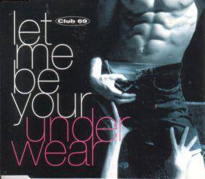 Cover - Club 69: Let Me Be Your Underwear