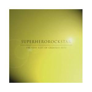 Superherorockstar: Very Best Of Greatest Hits, The - Cover