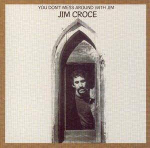 Cover - Jim Croce: You Don't Mess Around With Jim