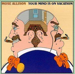 Cover - Mose Allison: Your Mind Is On Vacation