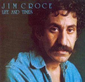 Cover - Jim Croce: Life And Times