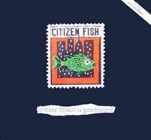 Cover - Citizen Fish: Wider Than A Postcard