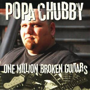Cover - Popa Chubby: One Million Broken Guitars