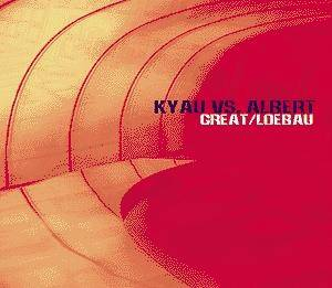 Cover - Kyau Vs. Albert: Great / Loebau