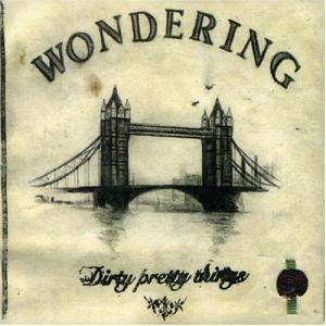 Cover - Dirty Pretty Things: Wondering