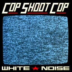 Cover - Cop Shoot Cop: White Noise