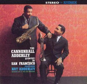 The Cannonball Adderley Quintet Feat. Nat Adderley: Cannonball Adderley Quintet In San Francisco, The - Cover