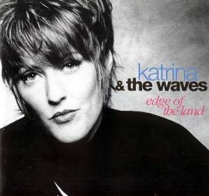 Cover - Katrina & The Waves: Edge Of The Land