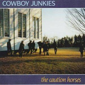 Cowboy Junkies: Caution Horses, The - Cover