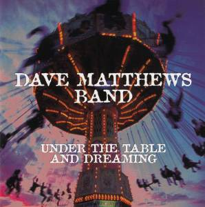 Dave Matthews Band: Under The Table And Dreaming - Cover