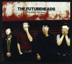 Cover - Futureheads, The: This Is Not The World