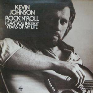Kevin Johnson: Rock'n'Roll I Gave You The Best Years Of My Life - Cover