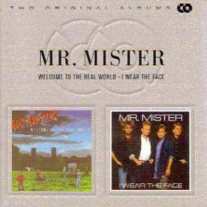 Cover - Mr. Mister: Welcome To The Real World / I Wear The Face