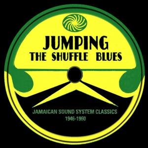 Jumping The Shuffle Blues. Jamaican Sound System Classics 1946-1960 - Cover