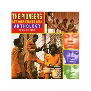 Cover - Pioneers, The: Let Your Yeah Be Yeah Anthology  1966-1986