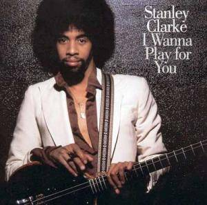 Stanley Clarke: I Wanna Play For You - Cover