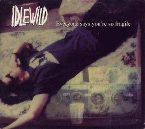 Cover - Idlewild: Everyone Says You're So Fragile