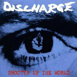 Cover - Discharge: Shootin' Up The World