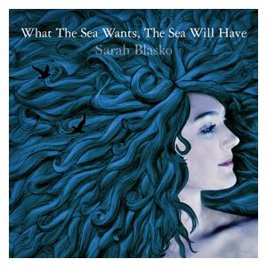 Cover - Sarah Blasko: What The Sea Wants, The Sea Will Have