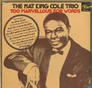 Cover - Nat King Cole Trio: Too Marvellous For Words