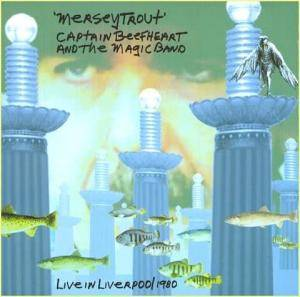 Cover - Captain Beefheart And His Magic Band: Merseytrout - Live In Liverpool 1980