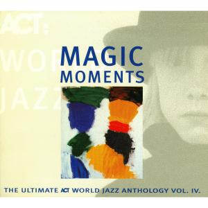 Magic Moments -  The Ultimate ACT World Jazz Anthology Vol. IV - Cover