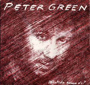 Peter Green: Whatcha Gonna Do? - Cover