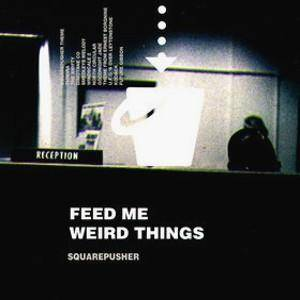 Cover - Squarepusher: Feed Me Weird Things
