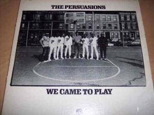 Cover - Persuasions, The: We Came To Play