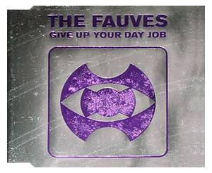 Cover - Fauves, The: Give Up Your Day Job