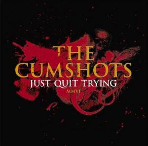 Cover - Cumshots, The: Just Quit Trying