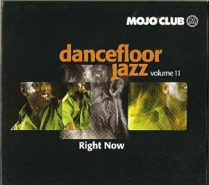 Mojo Club Presents Dancefloor Jazz Vol. 11 - Right Now - Cover