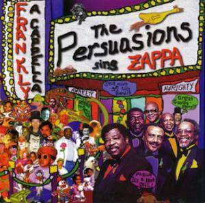 Cover - Persuasions, The: Frankly A Cappella: The Persuasions Sing Zappa